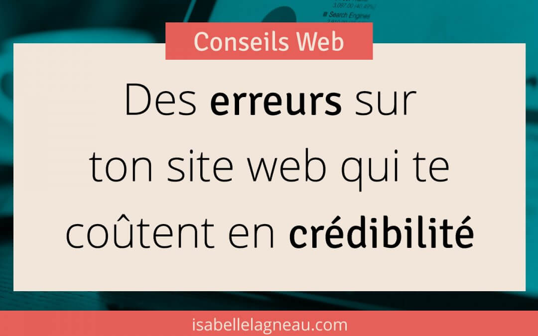 Des erreurs sur ton site web qui te coûtent en crédibilité