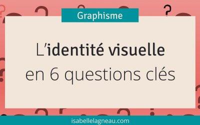 L'identité visuelle en 6 questions clés