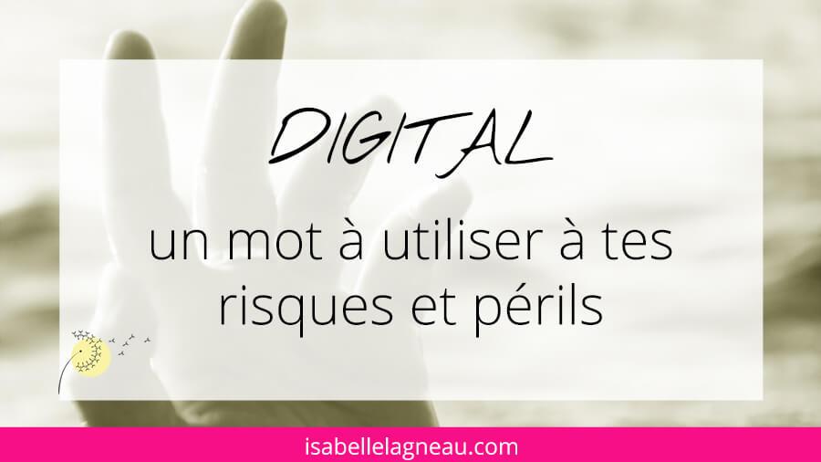 Digital : un mot à utiliser à tes risques et périls
