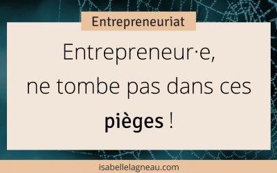 Entrepreneur.e, ne tombe pas dans ces pièges !