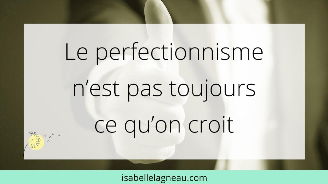 Le perfectionnisme n'est pas toujours ce qu'on croit