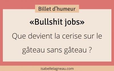 """""""Bullsit jobs"""" : Que devient la cerise sur le gâteau sans gâteau ?"""