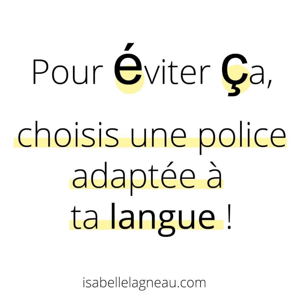 Pour éviter que les accents et les cédilles soient créés dans une police différente, choisir une police adaptée à sa langue