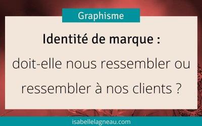 Identité de marque : doit-elle nous ressembler ou ressembler à nos clients ?